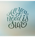 all you need is sun summer calligraphic design vector image vector image