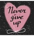 Hand drawn typography poster Never give up vector image vector image