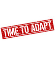 time to adapt square grunge stamp vector image vector image