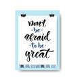 hand drawn lettering do not be afraid to be great vector image vector image