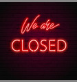 we are closed glow red neon font fluorescent vector image vector image