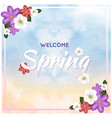 welcome spring colorful flower watercolor backgrou vector image