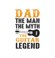 guitar quote and saying dad the man the myth the vector image