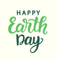 happy earth day poster with modern calligraphy vector image vector image