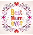Best Mom Ever hearts and flowers card vector image vector image