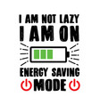 funny quote and saying i am not lazy i am on vector image