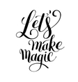 Lets make magic black ink hand lettering positive vector image vector image