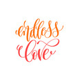 endless love - hand lettering calligraphy quote to vector image
