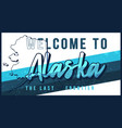 welcome to alaska vintage rusty metal sign state vector image vector image
