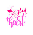 always in my heart - hand lettering calligraphy vector image vector image