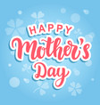 happy mothers day poster with modern calligraphy vector image vector image