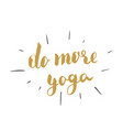 do more yoga lettering calligraphic hand drawn vector image