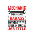 mechanic quote and saying mechanic only because vector image vector image