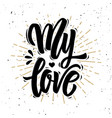 my love hand drawn motivation lettering quote vector image vector image