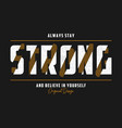stay strong - typography slogan for t-shirt vector image vector image