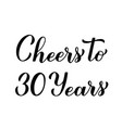 cheers to 30 years calligraphy hand lettering vector image vector image