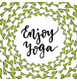 lettering enjoy yoga cute calligraphic poster for vector image