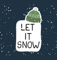 let it snow - fun hand drawn grating card vector image
