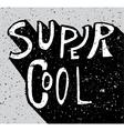 Super cool grunge lettering vector image vector image