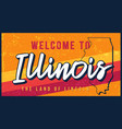 welcome to illinois vintage rusty metal sign vector image vector image