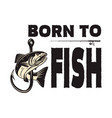 born to fish lettering phrase with salmon fish vector image vector image