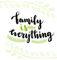 family is everything cute inspirational and vector image vector image