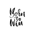 born to win modern dry brush lettering vector image vector image