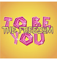 freedom to be you poster vector image