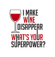 wine quote and saying i make wine disappear vector image vector image