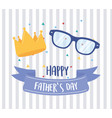 happy fathers day gold crown and glasses vector image