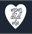 mom and dad me motivational quote hand drawn vector image