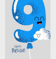 funny happy birthday gift card number 9 balloon vector image
