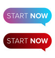 start now speech bubble vector image vector image