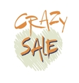 Inscription crazy sale on the background of a vector image vector image