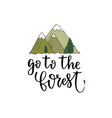 go to the forest - motivational hand lettering vector image vector image