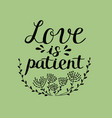 hand lettering love is patient made near flowers vector image vector image