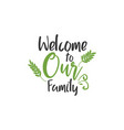 family quote lettering typography welcome to our vector image