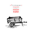 hand-drawn vintage transport tractor trailer vector image