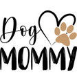 dog mommy typography with heart and paw print vector image vector image