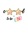 cool to be kind lettering and star glasses vector image vector image