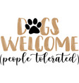 dogs welcome people tolerated outlined text art vector image vector image