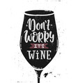 dont worry wine vector image
