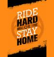 ride hard or ride home creative bike vector image