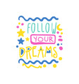 follow your dreams positive slogan hand written vector image