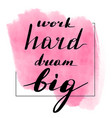 lettering inscription work hard dream vector image
