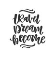 travel dream become hand drawn lettering vector image vector image