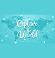 explore travel the world vector image vector image