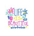 life is beautiful positive slogan hand written vector image vector image