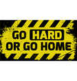 Go hard or go home sign vector image vector image
