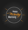 happy monday morning template design vector image vector image